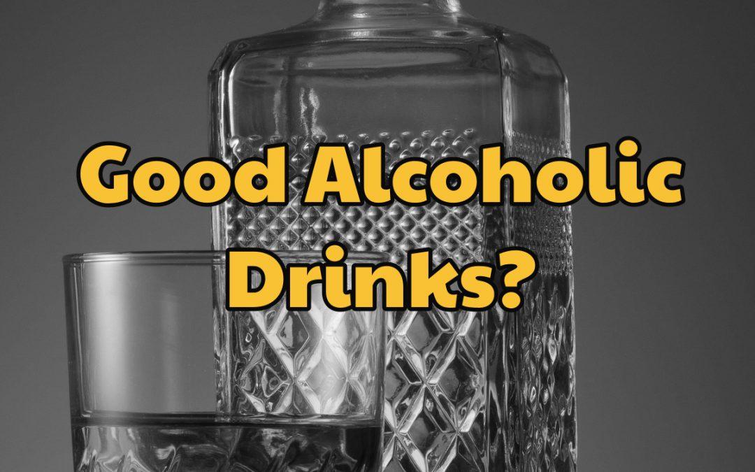 Good Alcoholic Drinks: A Big NO! For Recovering Alcoholics, Ever