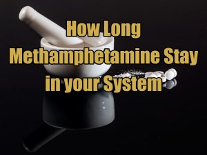 How Long Methamphetamine Stay in your System