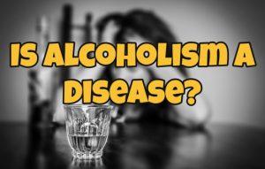 Is Alcoholism A Disease