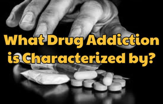 What Drug Addiction is Characterized by? | West Palm Beach