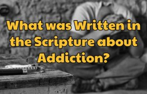 What the Bible say about addiction