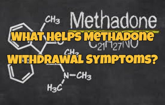 What Helps Methadone Withdrawal Symptoms