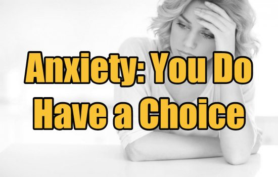 Anxiety You Do Have a Choice