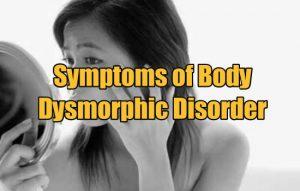 Symptoms of Body Dysmorphic Disorder