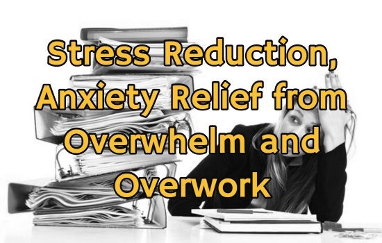 Overwhelmed by Work Stress,Anxiety: Stress Reduction, Anxiety Relief from Overwhelm and Overwork