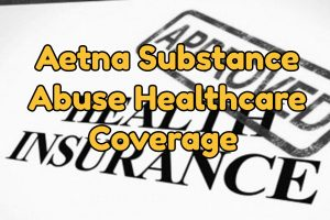 Aetna Substance Abuse Healthcare Coverage