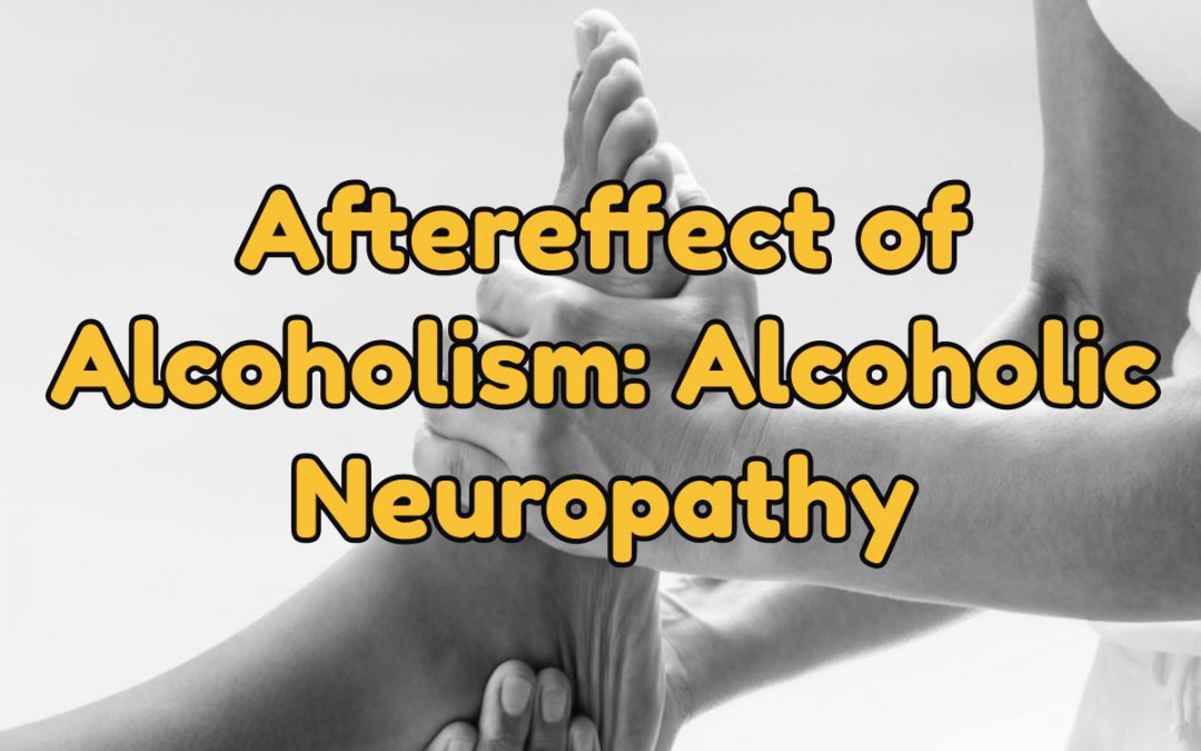 Aftereffect of Alcoholism: Alcoholic Neuropathy | West Palm Beach