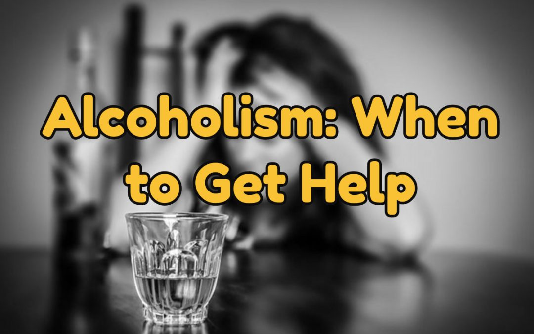 Alcoholism: When to Get Help