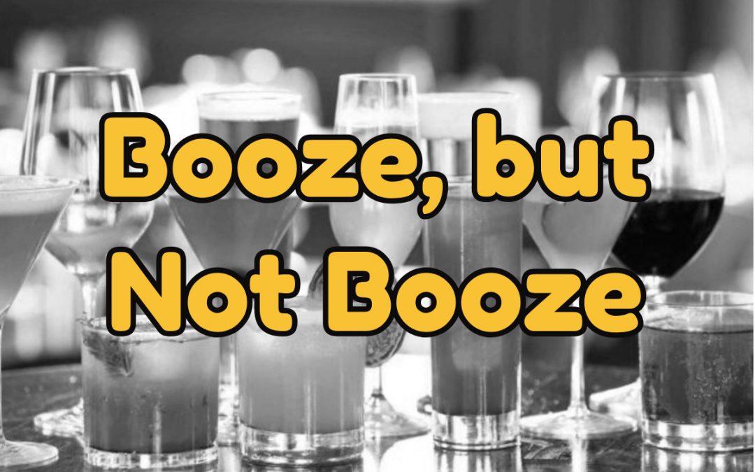 Booze, but Not Booze
