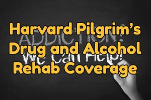 Harvard Pilgrim's Drug and Alcohol Rehab Coverage