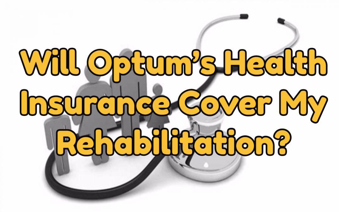 Will Optum's Health Insurance Cover My Rehabilitation?