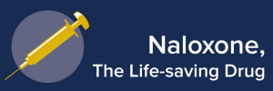Naloxone - The Life Saving Drug