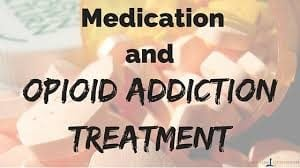 Opioid Addiction Treatment Medications