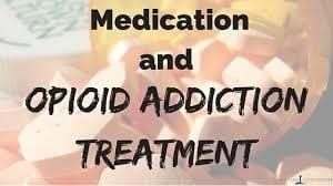 Opioid Addiction Treatment Medications